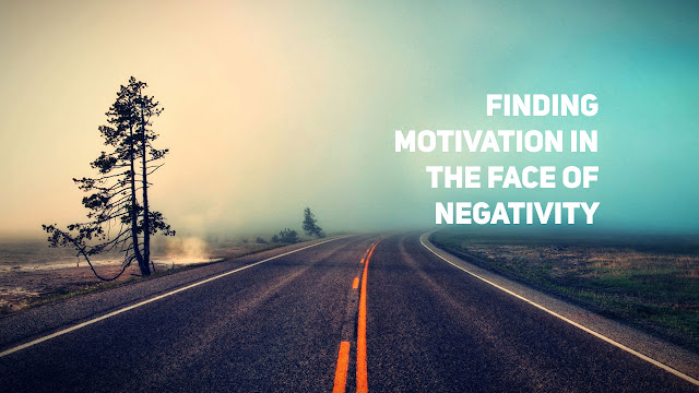 Finding Motivation in the Face of Negativity