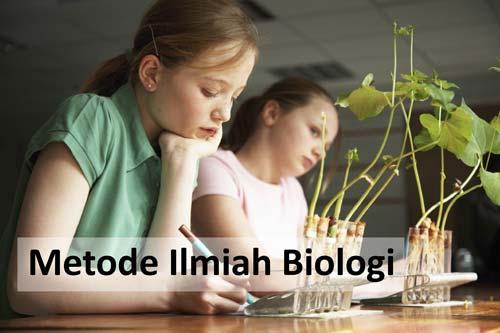Metode Ilmiah Biologi: Pengertian, Tahapan, Tujuan, Unsur, Kriteria, Karakteristik dan Contohnya