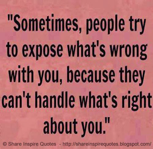 Sometimes People Try To Expose Whats Wrong With You Because They