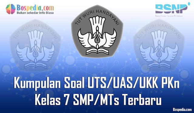 Kumpulan Soal UTS/UAS/UKK PKn Kelas 7 SMP/MTs Terbaru dan Terupdate