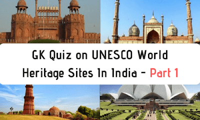 GK Quiz on UNESCO World Heritage Sites In India - Part 1