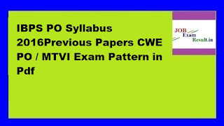 IBPS PO Syllabus 2016Previous Papers CWE PO / MTVI Exam Pattern in Pdf
