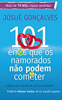 101 Erros que os Namorados Não Podem Cometer - Josué Gonçalves