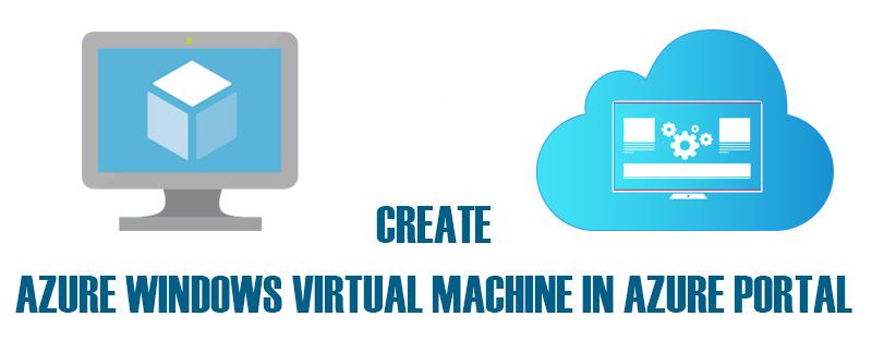 How to Create Azure Windows Virtual Machine in Azure Portal