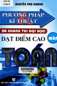 Phương Pháp Và Kĩ Thuật Ôn Nhanh Thi Đại Học Đạt Điểm Cao Môn Toán - Nguyễn Phú Khánh