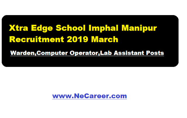 Xtra Edge School Imphal Manipur Recruitment 2019 March | Various posts