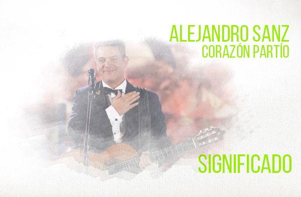 Corazón Partío significado de la canción Alejandro Sanz.