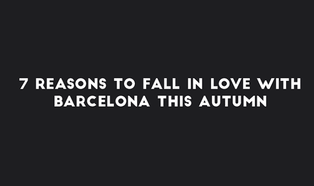 7 Reasons to Fall in Love with Barcelona