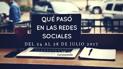 que-paso-en-las-redes-sociales-del-24-al-28-de-julio