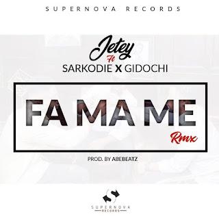 Jetey – Fa Ma Me (remix) ft Sarkodie x Gidochi (Prod. By AbeBeatz)