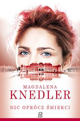 """""""Nic oprócz śmierci"""" Magdalena Knedler [PATRONAT BLOGA]"""