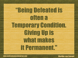 "Featured in our 34 Inspirational Quotes How To Fail Your Way To Success: ""Being defeated is often a temporary condition. Giving up is what makes it permanent."" - Marilyn vos Savant"