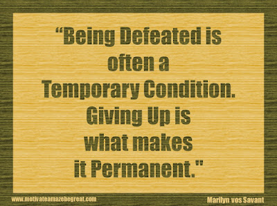 """Quotes About Success And Failure How To Fail Your Way To Success: """"Being defeated is often a temporary condition. Giving up is what makes it permanent."""" - Marilyn vos Savant"""