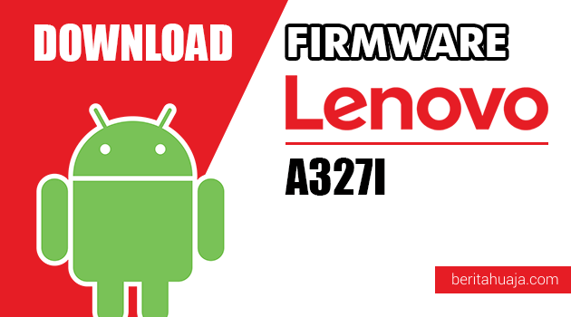 Download Firmware / Stock ROM Lenovo A327I All Versions