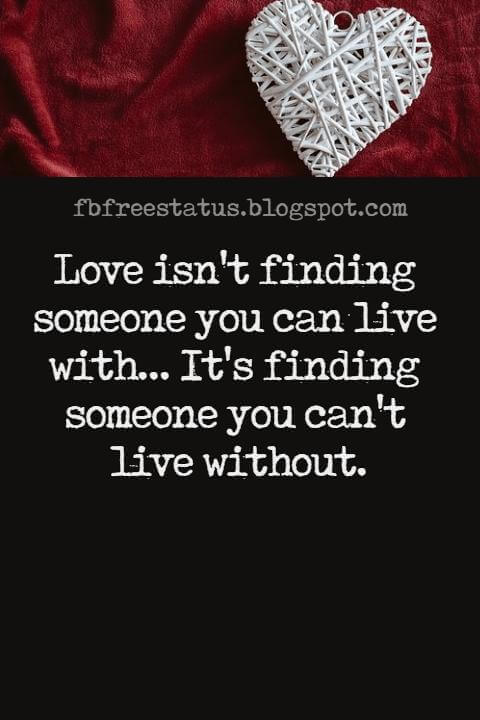 Love Text Messages, Love isn't finding someone you can live with... It's finding someone you can't live without.