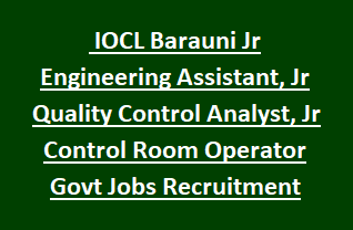 IOCL Barauni Jr Engineering Assistant, Jr Quality Control Analyst, Jr Control Room Operator Govt Jobs Recruitment 2018