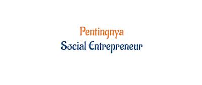 Pentingnya Social Entrepreneur Bagi Mahasiswa