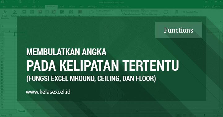 Cara Membulatkan Angka Pada Kelipatan Tertentu (Puluhan, Ratusan, Ribuan) di Excel