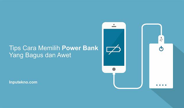 Tips Cara Memilih Power Bank Yang Bagus dan Awet