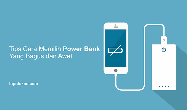 Tips-Cara-Memilih-Power-Bank-baik-dan-awet