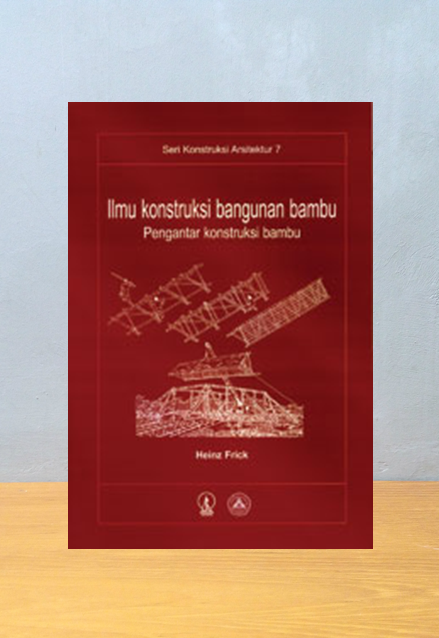 ILMU KONSTRUKSI BANGUNANN BAMBU: PENGANTAR KONTRUKSI BAMBU, Heinz Frick