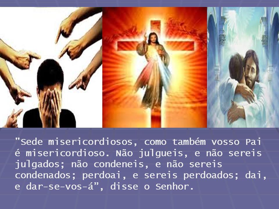 Resultado de imagem para Sede misericordiosos, como também vosso Pai é misericordioso.
