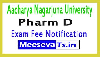 Aacharya Nagarjuna University Pharm D Exam Fee Notification