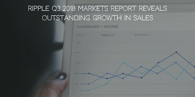 Ripple Q3 2018 Markets Report Reveals outstanding 222% increase in sales