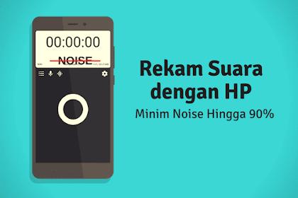Cara Merekam Bunyi Biar Jernih Tanpa Noise Di Hp Android, Bunyi Jelas!