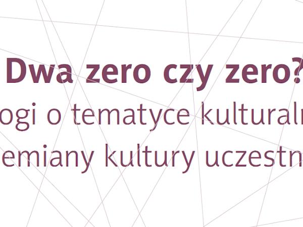 """Raport z oblężonej twierdzy, czyli kilka słów o analizie """"Dwa czy zero? Blogi o tematyce kulturalnej a przemiany kultury uczestnictwa"""""""