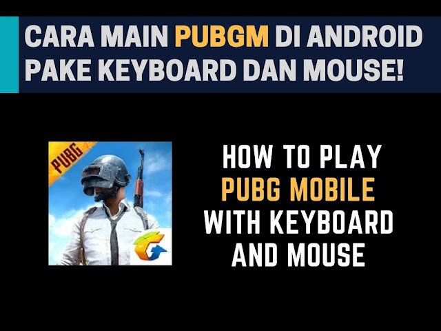 Cara Main PUBG Mobile Pake Keyboard dan Mouse di Android Tutorial Main PUBG Mobile Pake Keyboard dan Mouse di Android
