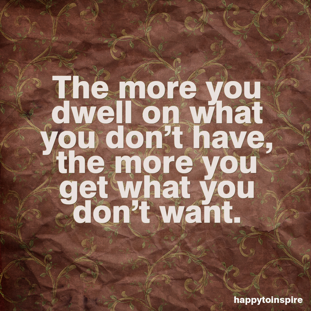 Happy To Inspire Quote Of The Day The More You Dwell On What You