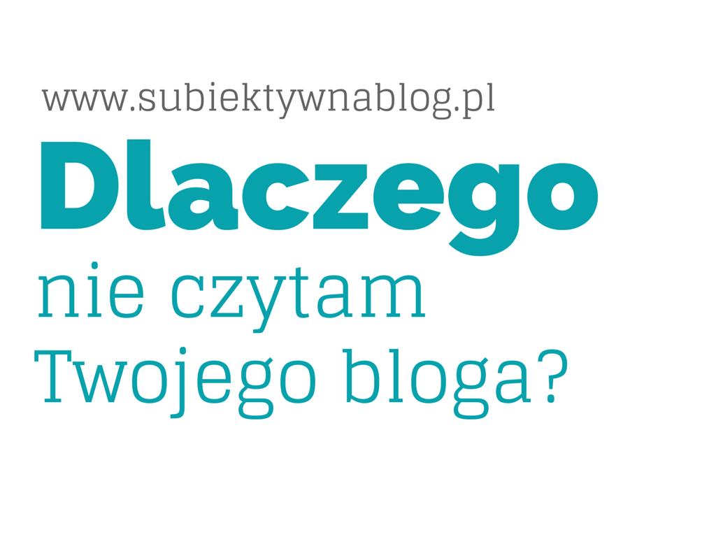 Dlaczego nie czytam Twojego bloga? - SubiektywnaBlog