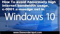 How to avoid Abnormally high internet bandwidth data usage, c-0001.c-msedge.net of window 10