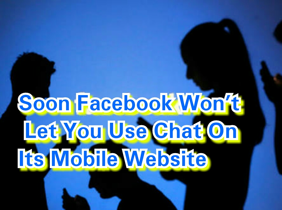 Soon Facebook Won't Let You Use Chat On Its Mobile Website