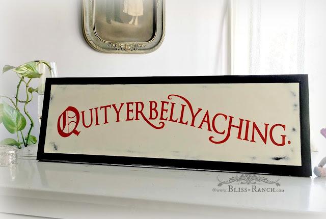 Quityerbellyaching Sign, Bliss-Ranch.com