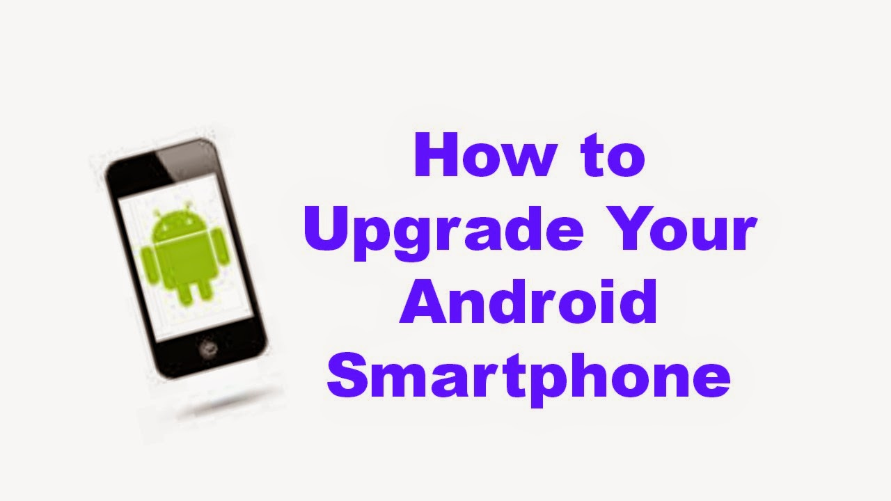 how to upgrade you android smartphone