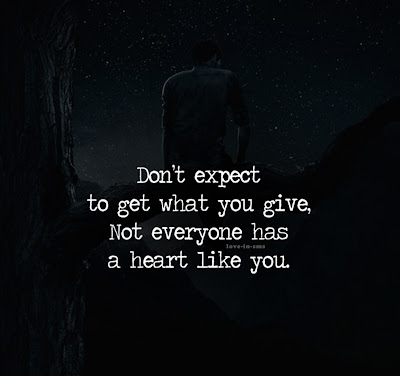 Don't expect to get what you give ,not everyone has a heart like you