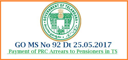 GO MS No 92 Payment of PRC Arrears to Pensionrs in Telangana Orders issued Public Services - Revised Pay Scales, 2015 – Pension Arrears for the period from 02.06.2014 to 28.02.2015 — Orders – Issued