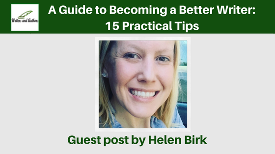A Guide to Becoming a Better Writer: 15 Practical Tips, guest post by Helen Birk