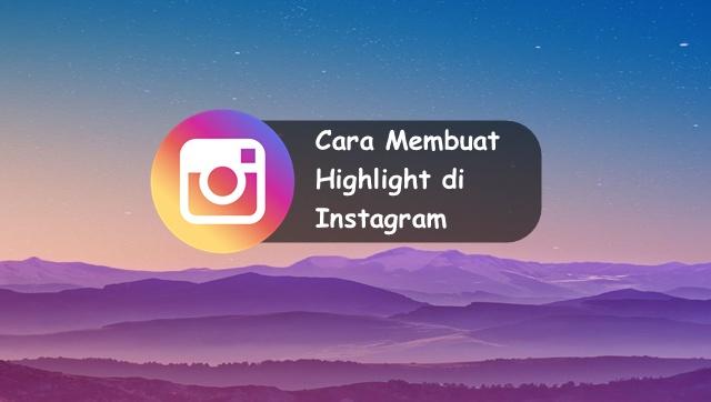 Cara Membuat Highlight di Instagram dengan Mudah