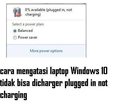 Penggunaan laptop yang didukung dengan daya baterai tentunya diperlukan isi ulang daya ap cara mengatasi laptop Windows 10 tidak bisa dicharger plugged in not charging