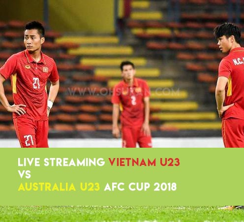 Live Streaming Vietnam U23 vs Australia U23 AFC CUP 2018