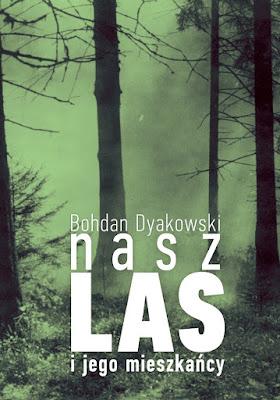 Bohdan Dyakowski. Nasz las i jego mieszkańcy.