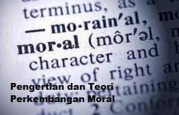 Pengertian dan Teori Perkembangan Moral
