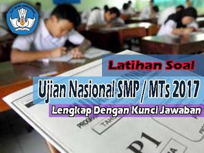 Latihan Soal Ujian Nasional SMP / MTs 2017 Lengkap Kunci Jawaban dan Pembahasan