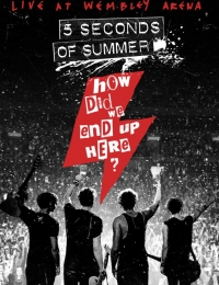 Five Seconds of Summer: How Did We End Up Here? Live at Wembley Arena | Bmovies
