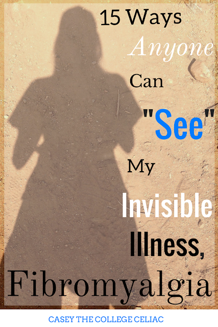 "15 Ways Anyone Can ""See"" My Invisible Illness, Fibromyalgia"