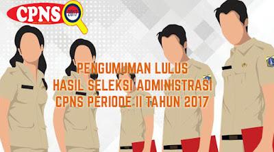 Pengumuman Lulus Hasil Seleksi Administrasi CPNS 2017 Periode 2 Per Instansi