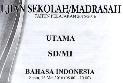 Soal Latihan Ujian Sekolah Bahasa Indonesia SD Soal Latihan Ujian Sekolah Bahasa Indonesia SD/MI Tahun 2018 dan Kunci Jawabannya